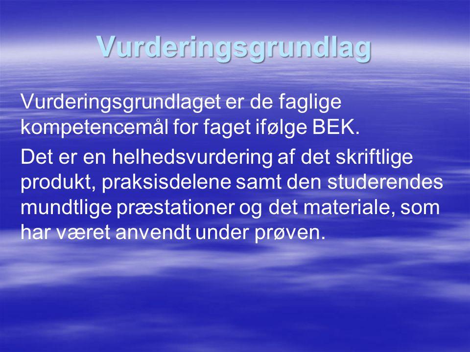 Vurderingsgrundlag Vurderingsgrundlaget er de faglige kompetencemål for faget ifølge BEK.