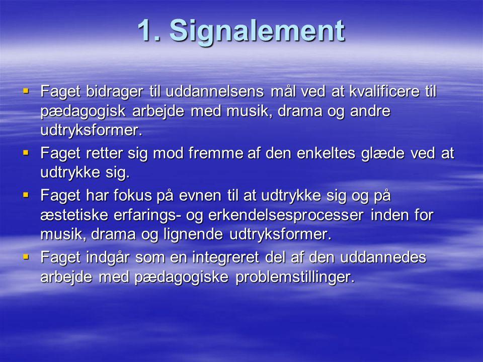 1. Signalement Faget bidrager til uddannelsens mål ved at kvalificere til pædagogisk arbejde med musik, drama og andre udtryksformer.