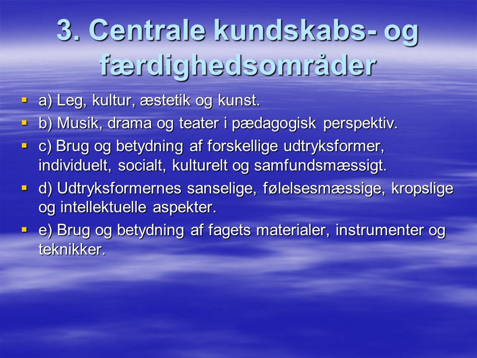 3. Centrale kundskabs- og færdighedsområder
