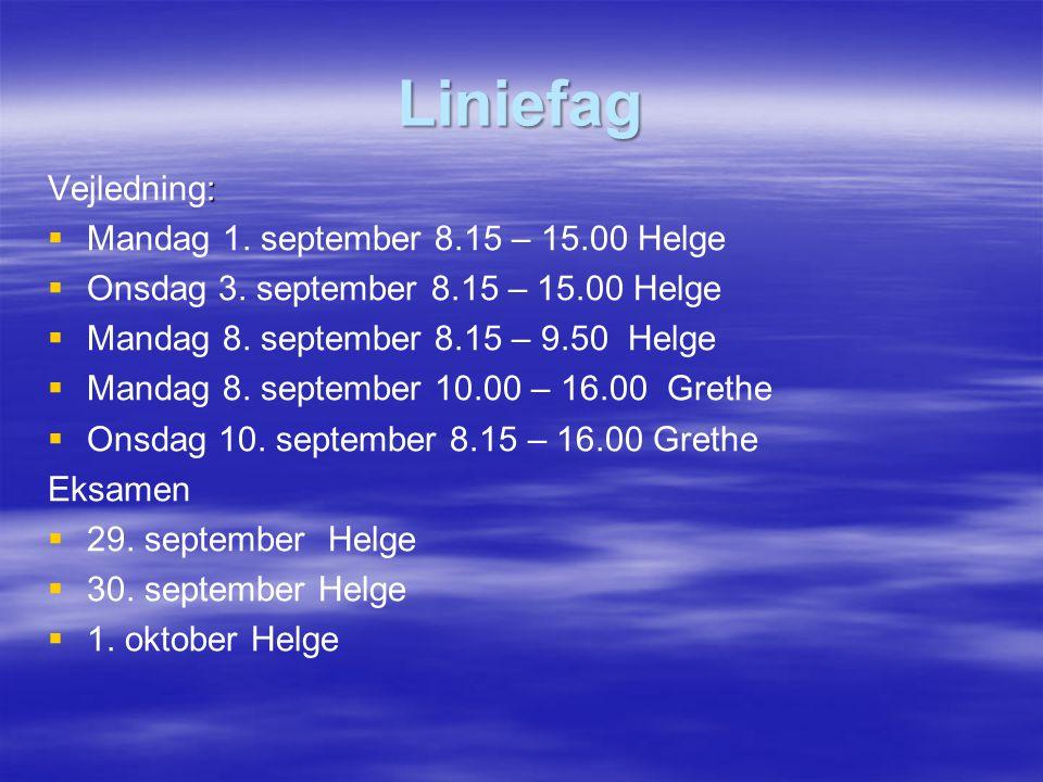 Liniefag Vejledning: Mandag 1. september 8.15 – 15.00 Helge