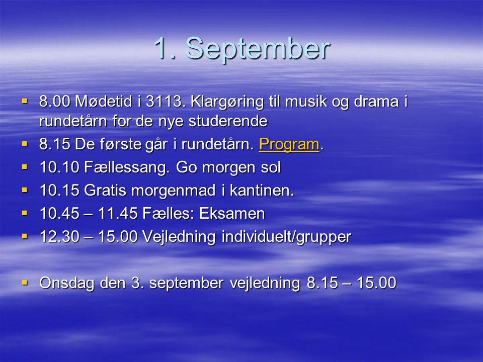1. September 8.00 Mødetid i 3113. Klargøring til musik og drama i rundetårn for de nye studerende. 8.15 De første går i rundetårn. Program.