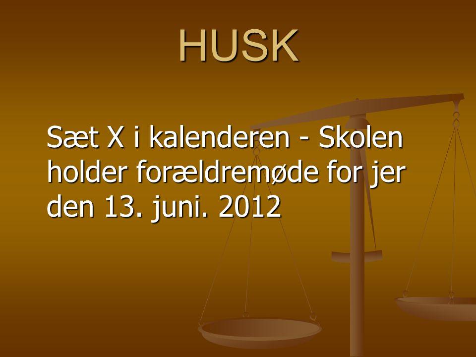 HUSK Sæt X i kalenderen - Skolen holder forældremøde for jer den 13. juni. 2012