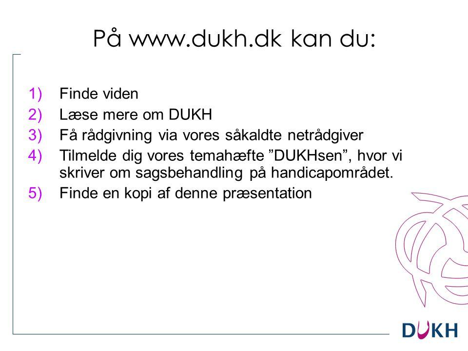 På www.dukh.dk kan du: Finde viden Læse mere om DUKH