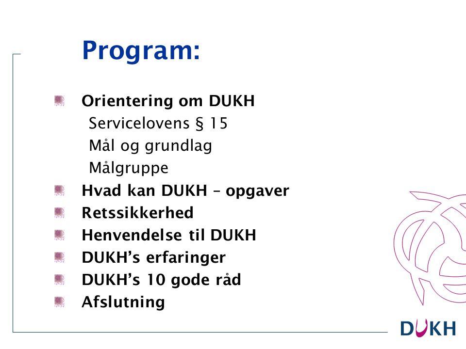 Program: Orientering om DUKH. Servicelovens § 15. Mål og grundlag. Målgruppe. Hvad kan DUKH – opgaver.