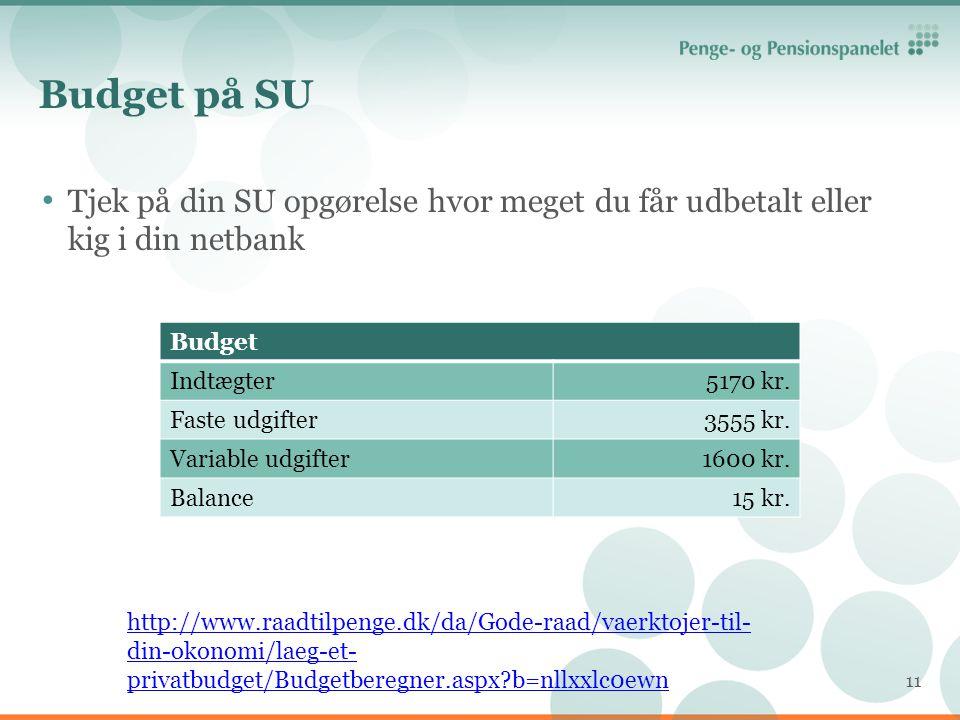 Budget på SU Tjek på din SU opgørelse hvor meget du får udbetalt eller kig i din netbank. Budget.