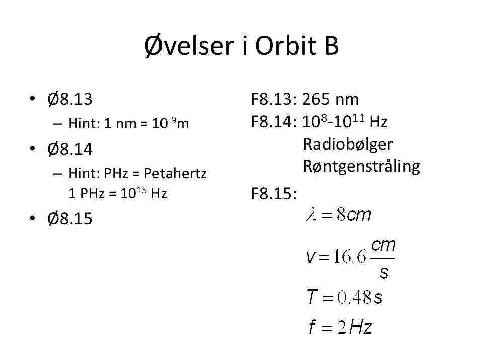Øvelser i Orbit B Ø8.13. Hint: 1 nm = 10-9m. Ø8.14. Hint: PHz = Petahertz 1 PHz = 1015 Hz. Ø8.15.