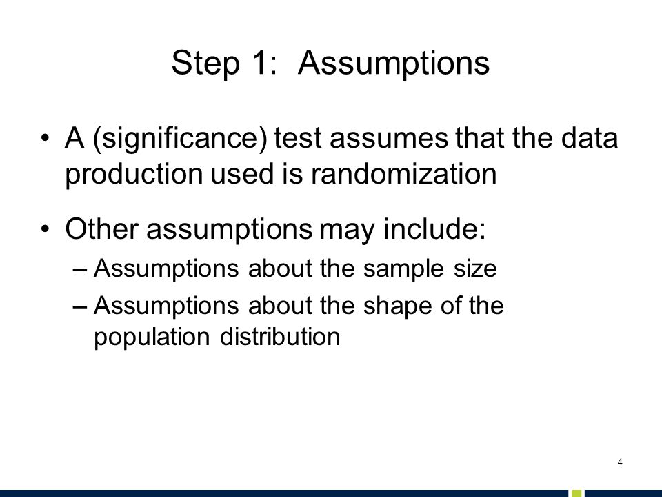Step 1: Assumptions A (significance) test assumes that the data production used is randomization. Other assumptions may include: