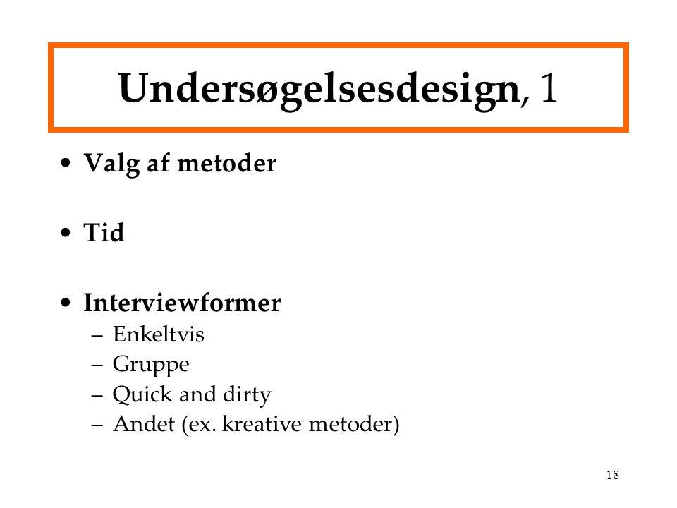 Undersøgelsesdesign, 1 Valg af metoder Tid Interviewformer Enkeltvis
