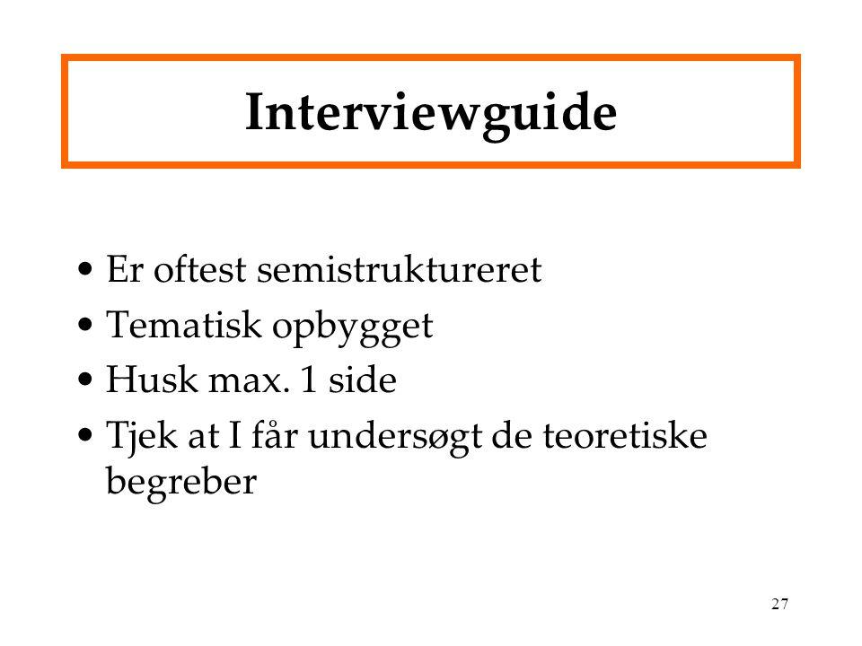 Interviewguide Er oftest semistruktureret Tematisk opbygget