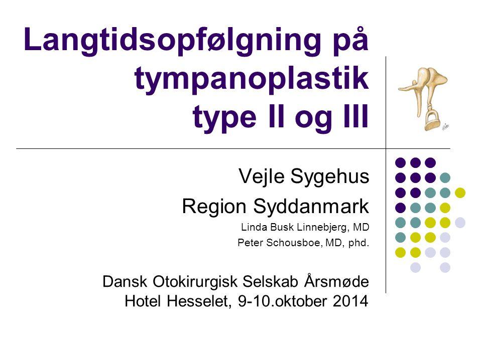 Langtidsopfølgning på tympanoplastik type II og III