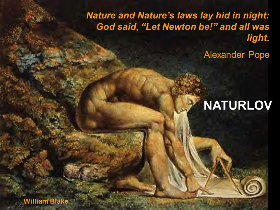 Nature and Nature's laws lay hid in night: God said, Let Newton be