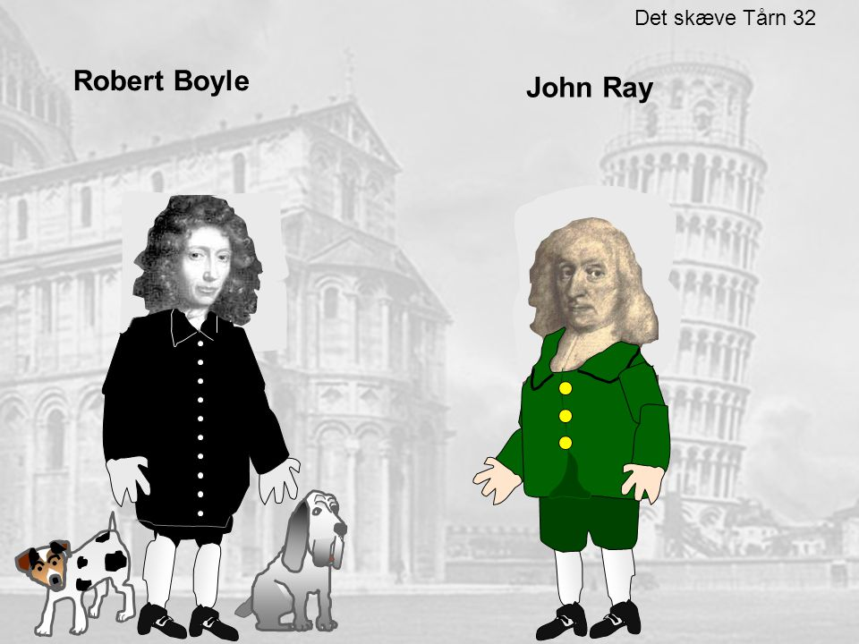 Det skæve Tårn 32 Robert Boyle John Ray