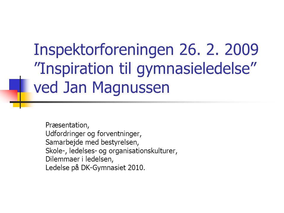 Inspektorforeningen 26. 2. 2009 Inspiration til gymnasieledelse ved Jan Magnussen