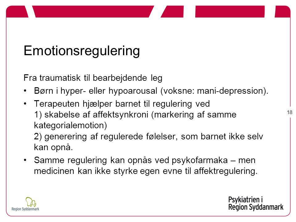 Emotionsregulering Fra traumatisk til bearbejdende leg