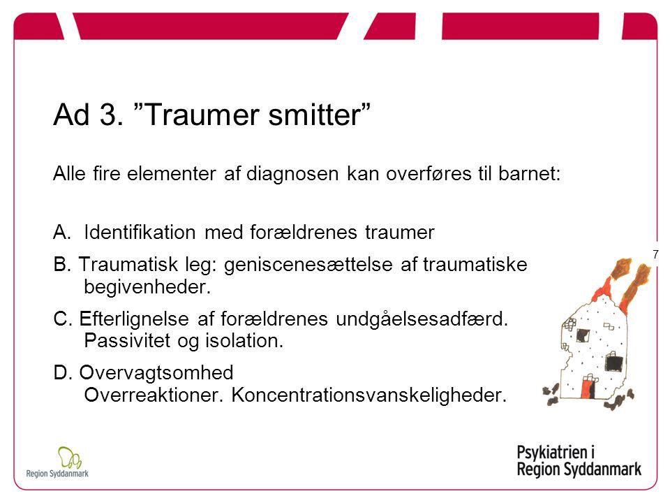 Ad 3. Traumer smitter Alle fire elementer af diagnosen kan overføres til barnet: Identifikation med forældrenes traumer.