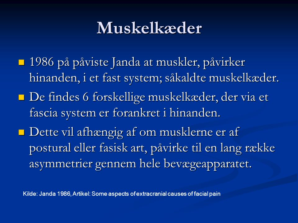 Muskelkæder 1986 på påviste Janda at muskler, påvirker hinanden, i et fast system; såkaldte muskelkæder.