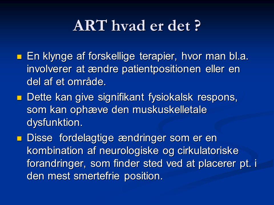 ART hvad er det En klynge af forskellige terapier, hvor man bl.a. involverer at ændre patientpositionen eller en del af et område.