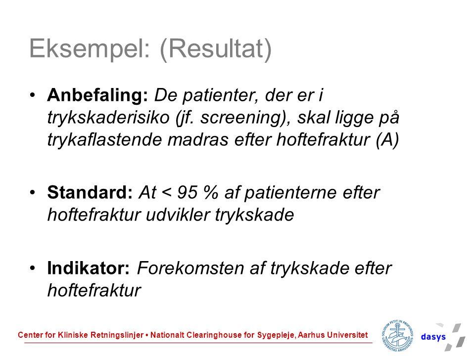 Eksempel: (Resultat) Anbefaling: De patienter, der er i trykskaderisiko (jf. screening), skal ligge på trykaflastende madras efter hoftefraktur (A)