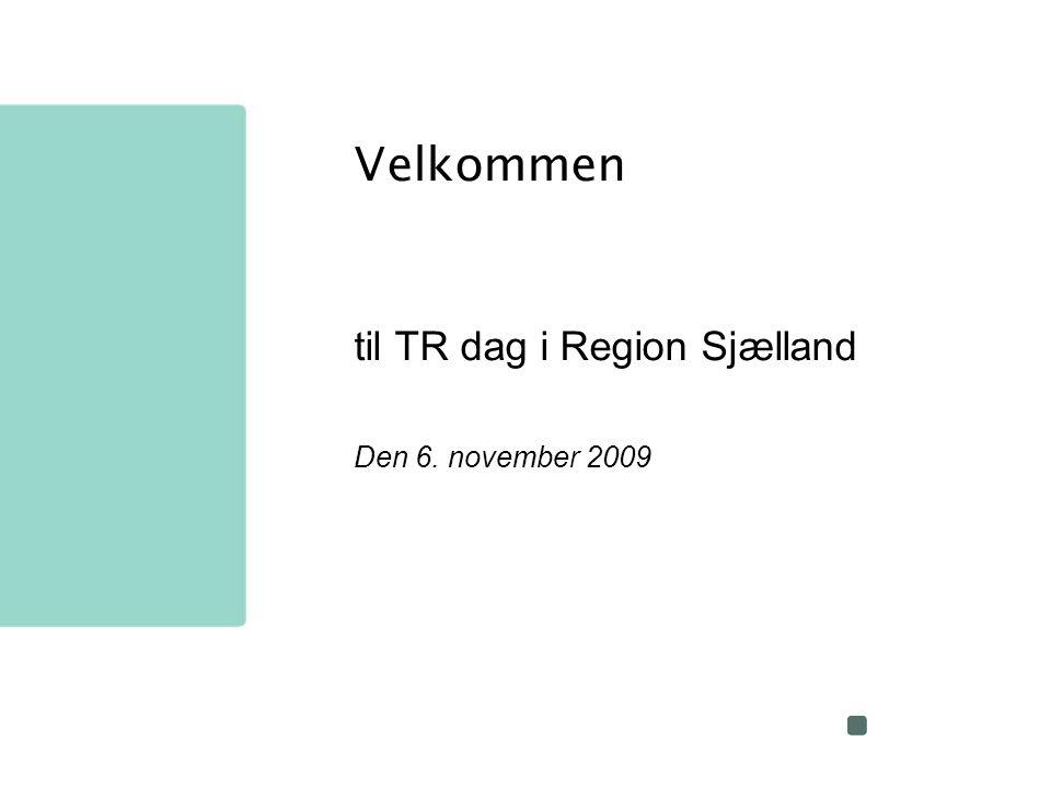Velkommen til TR dag i Region Sjælland Den 6. november 2009