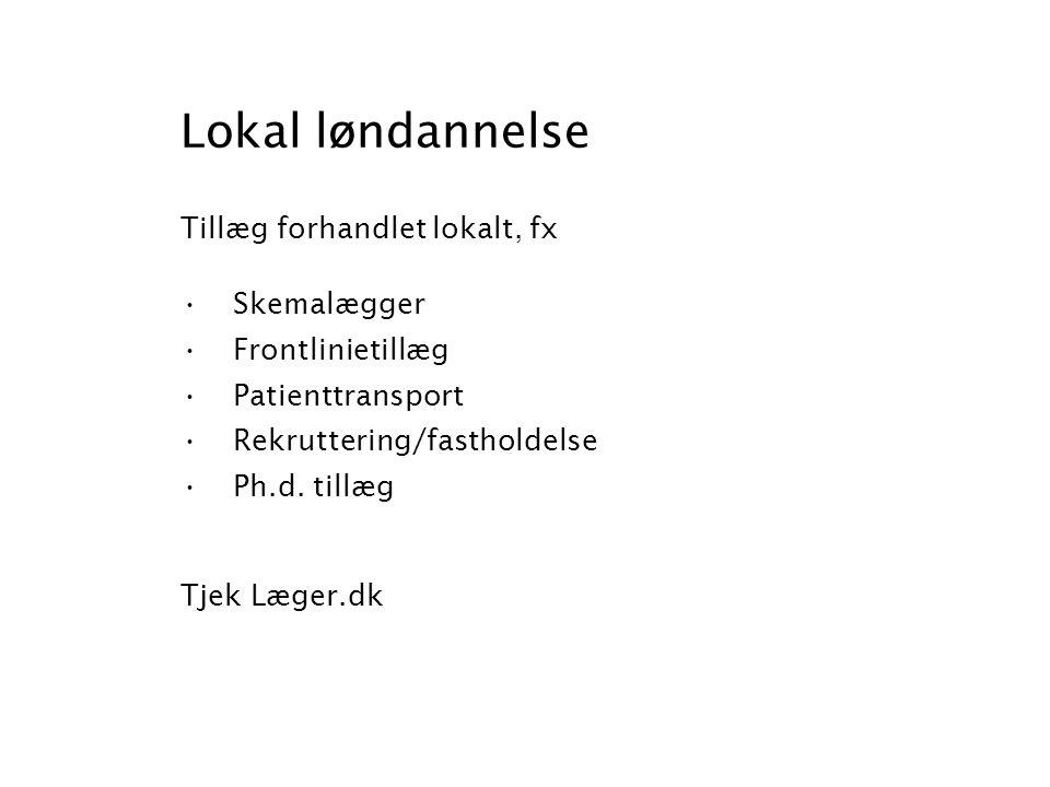 Lokal løndannelse Tillæg forhandlet lokalt, fx Skemalægger