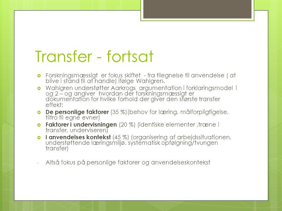 Transfer - fortsat Forskningsmæssigt er fokus skiftet - fra tilegnelse til anvendelse ( at blive i stand til at handle) ifølge Wahlgren.