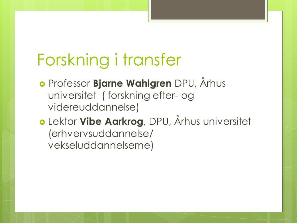 Forskning i transfer Professor Bjarne Wahlgren DPU, Århus universitet ( forskning efter- og videreuddannelse)