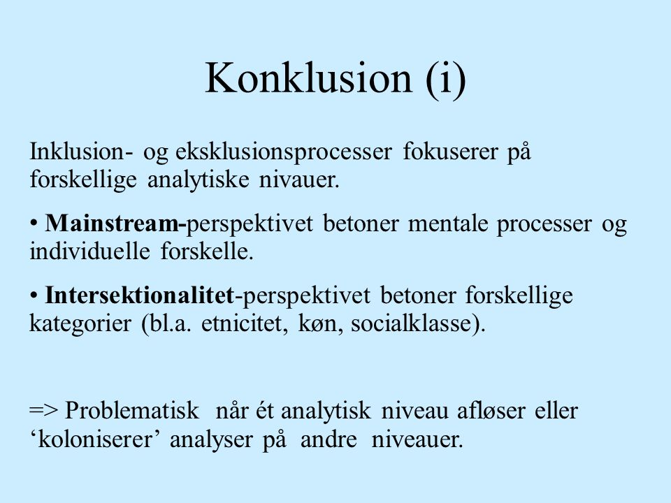 Konklusion (i) Inklusion- og eksklusionsprocesser fokuserer på forskellige analytiske nivauer.