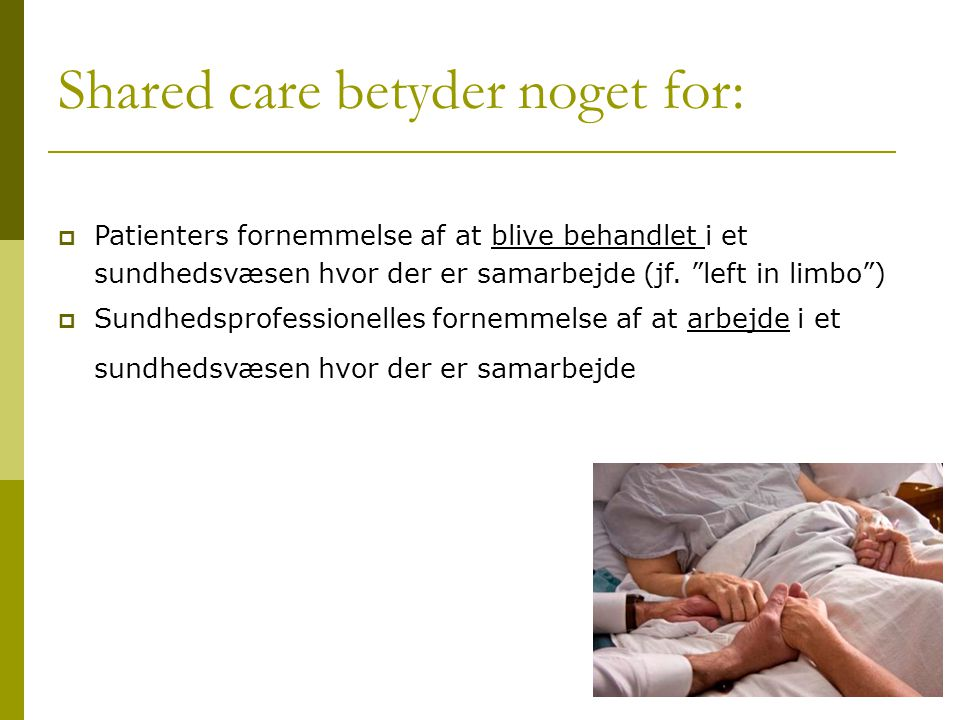 Shared care betyder noget for: