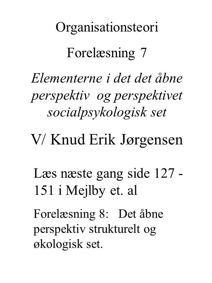 V/ Knud Erik Jørgensen Organisationsteori Forelæsning 7
