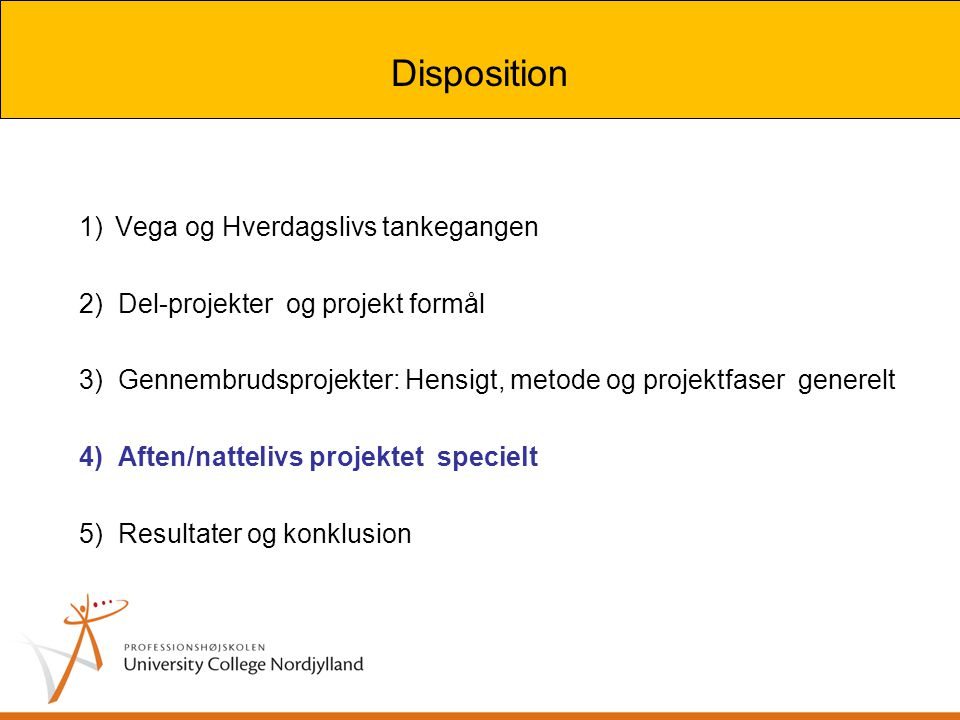 Disposition Disposition Vega og Hverdagslivs tankegangen