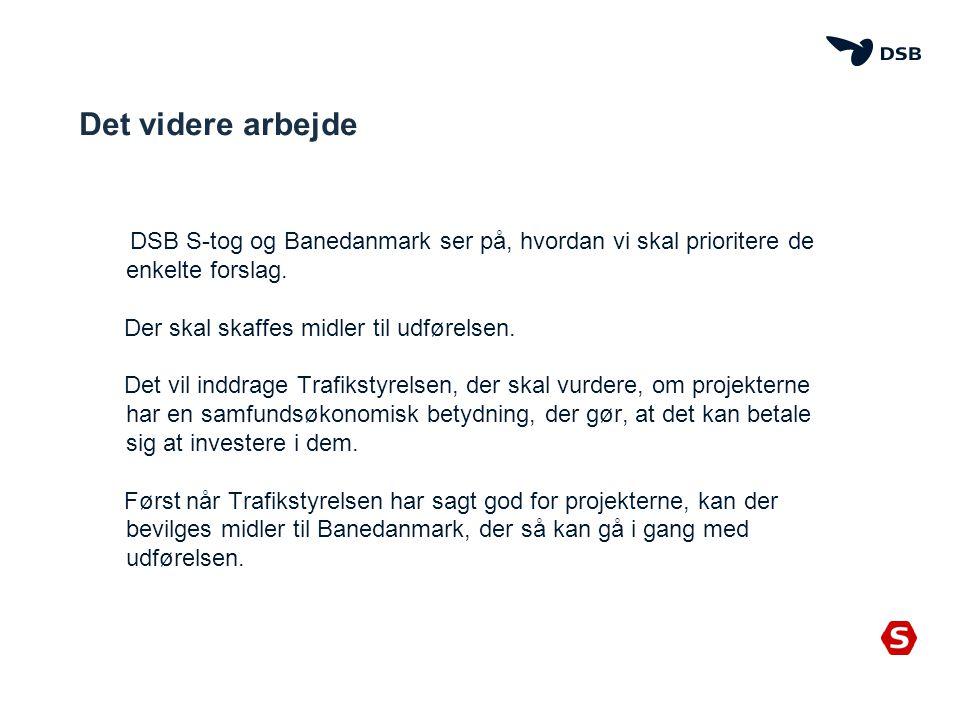 Det videre arbejde DSB S-tog og Banedanmark ser på, hvordan vi skal prioritere de enkelte forslag. Der skal skaffes midler til udførelsen.