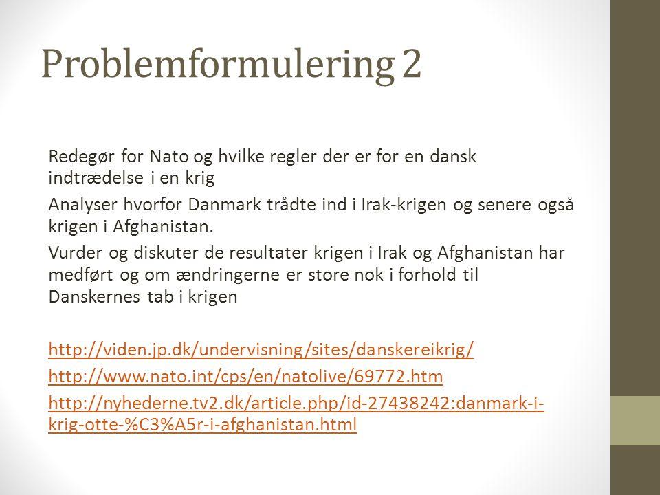 Problemformulering 2 Redegør for Nato og hvilke regler der er for en dansk indtrædelse i en krig.