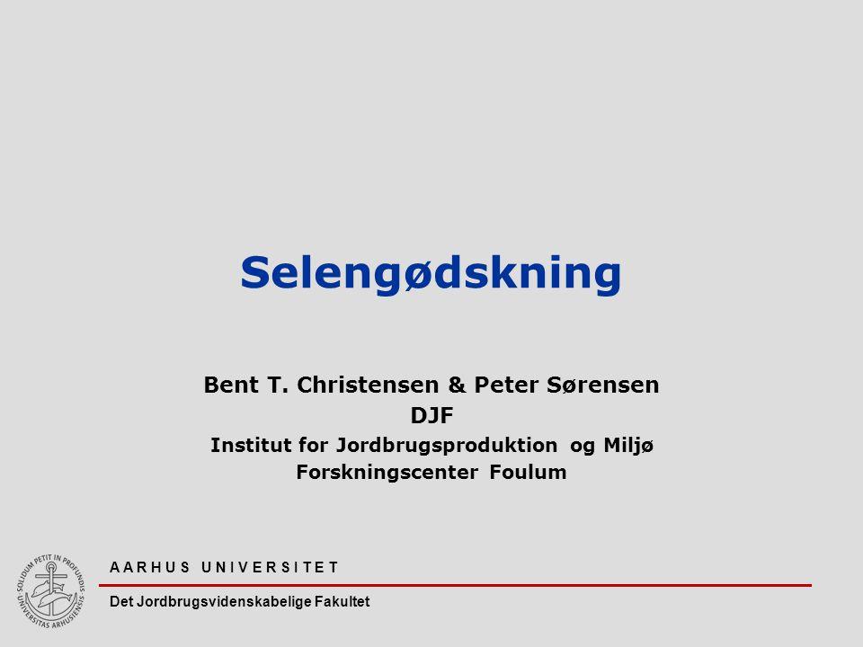 Selengødskning Bent T. Christensen & Peter Sørensen DJF