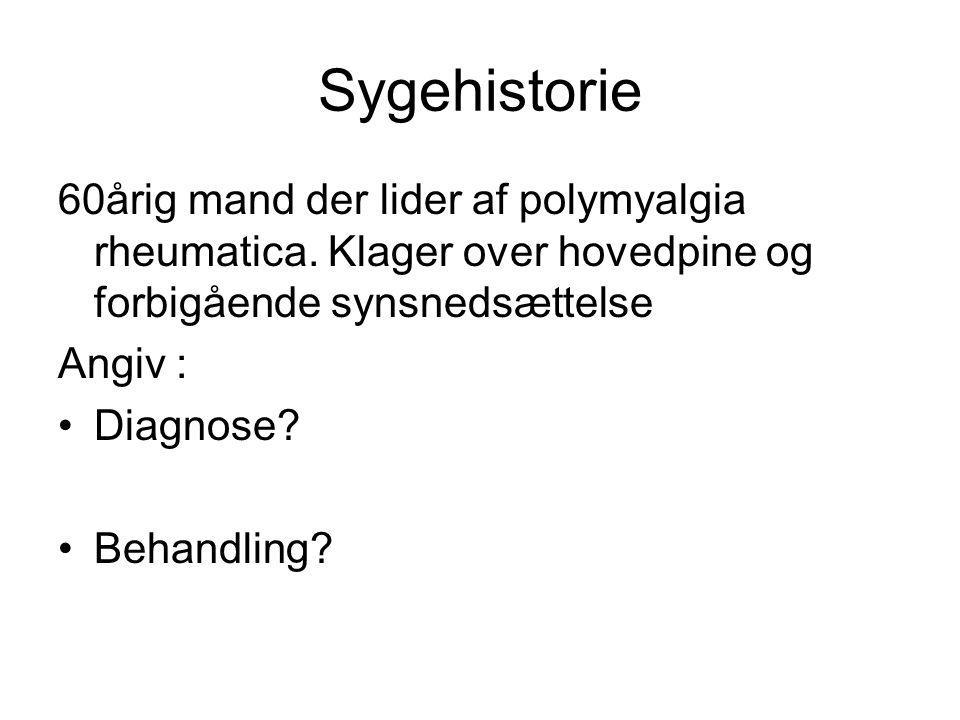Sygehistorie 60årig mand der lider af polymyalgia rheumatica. Klager over hovedpine og forbigående synsnedsættelse.