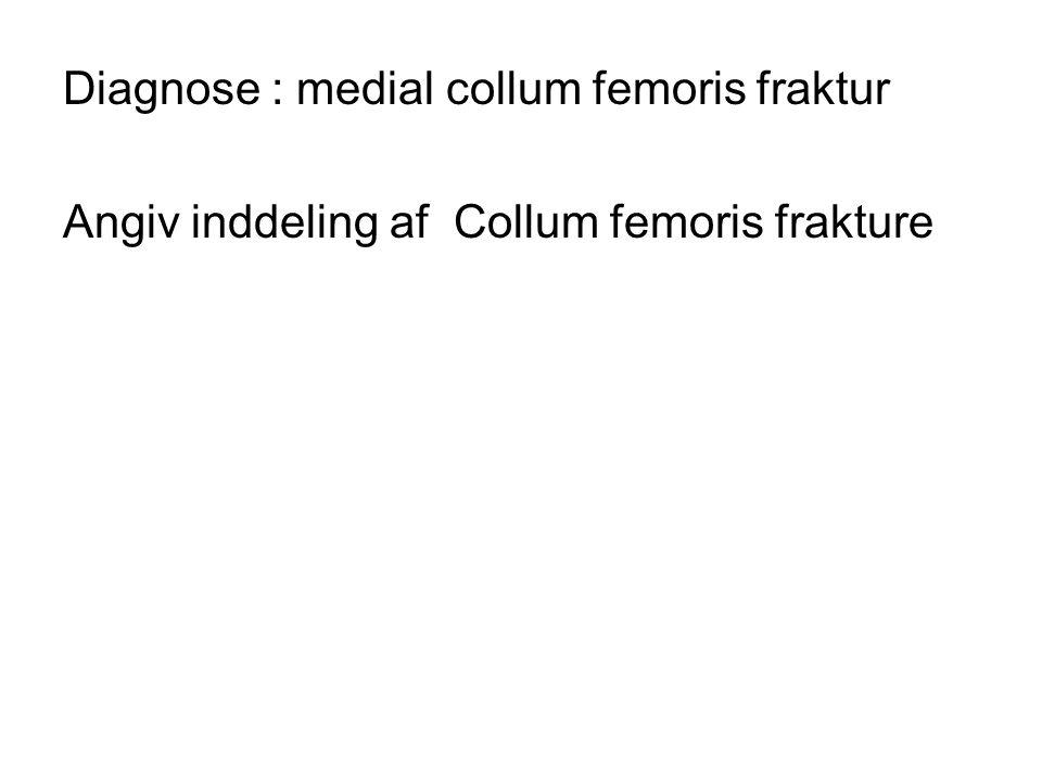Diagnose : medial collum femoris fraktur