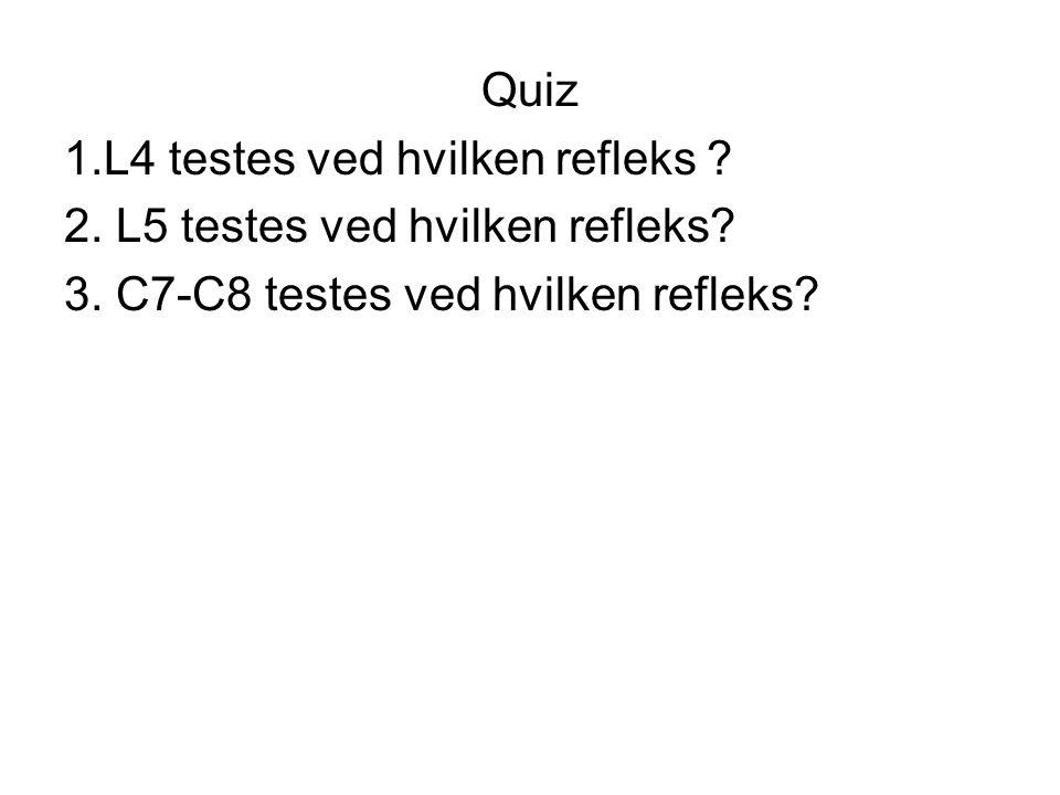 Quiz 1.L4 testes ved hvilken refleks . 2. L5 testes ved hvilken refleks.