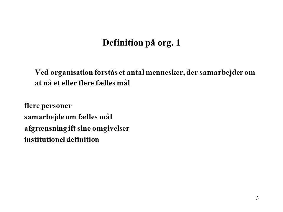 Definition på org. 1 Ved organisation forstås et antal mennesker, der samarbejder om at nå et eller flere fælles mål.