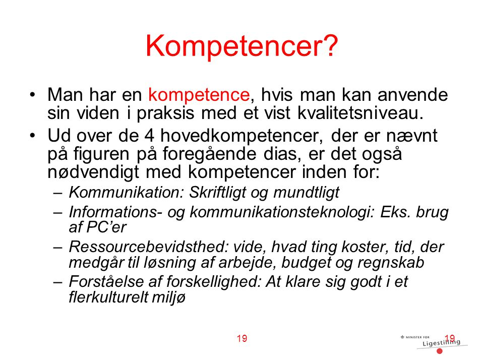 Kompetencer Man har en kompetence, hvis man kan anvende sin viden i praksis med et vist kvalitetsniveau.