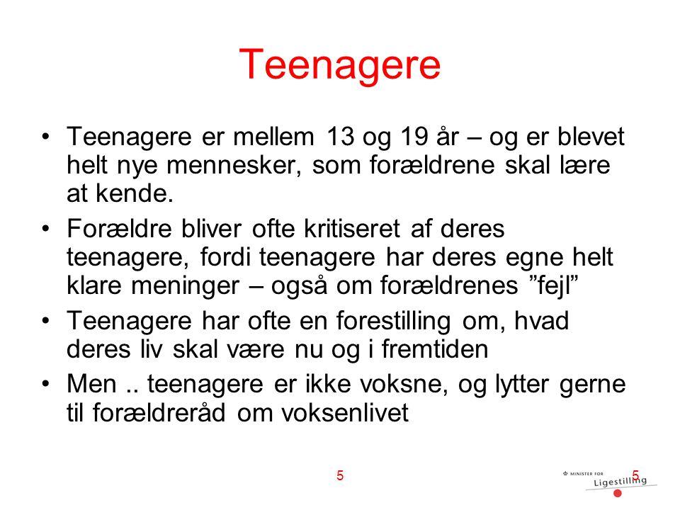 Teenagere Teenagere er mellem 13 og 19 år – og er blevet helt nye mennesker, som forældrene skal lære at kende.