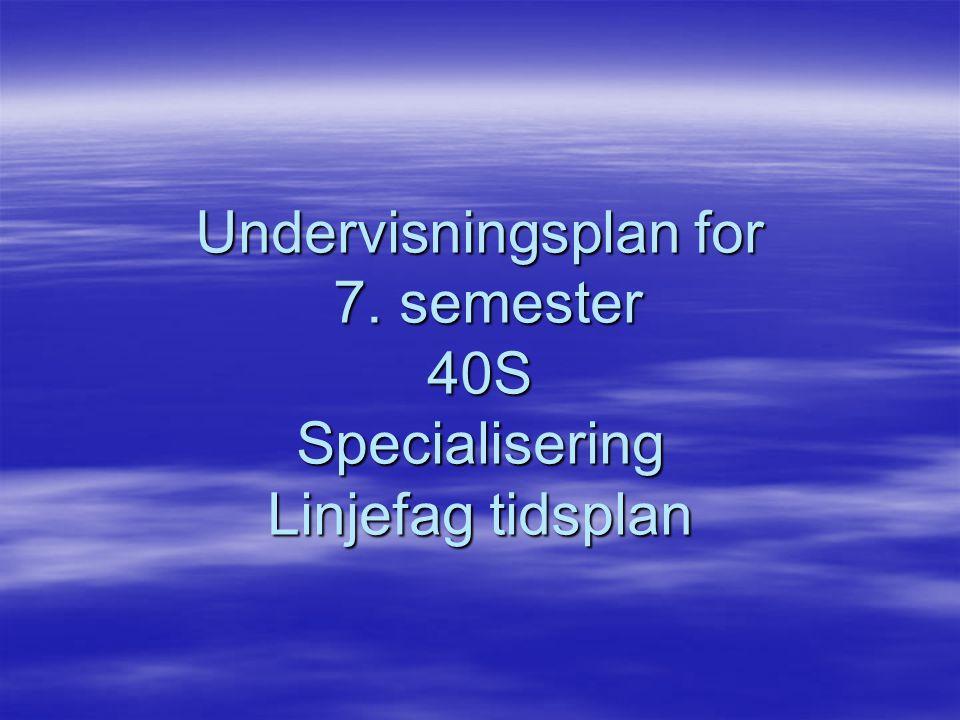 Undervisningsplan for 7. semester 40S Specialisering Linjefag tidsplan