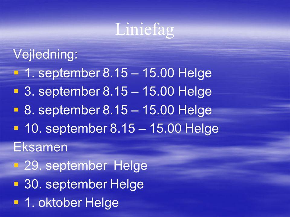 Liniefag Vejledning: 1. september 8.15 – 15.00 Helge