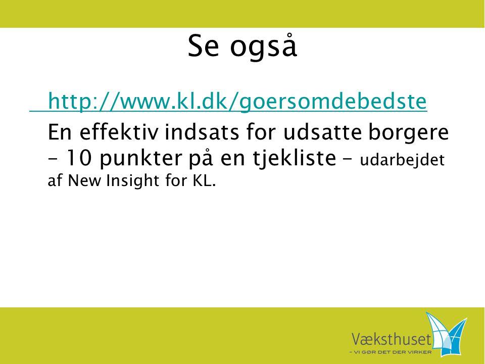 Se også http://www.kl.dk/goersomdebedste En effektiv indsats for udsatte borgere – 10 punkter på en tjekliste – udarbejdet af New Insight for KL.