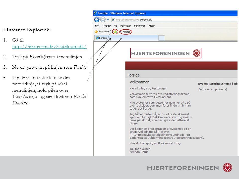 I Internet Explorer 8: Gå til http://hjertecrm.dev2.siteloom.dk/ Tryk på Favoritstjernen i menulinjen.