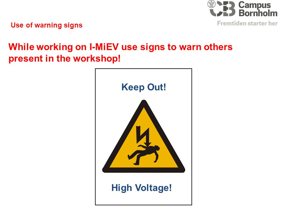 Use of warning signs While working on I-MiEV use signs to warn others present in the workshop! Keep Out!