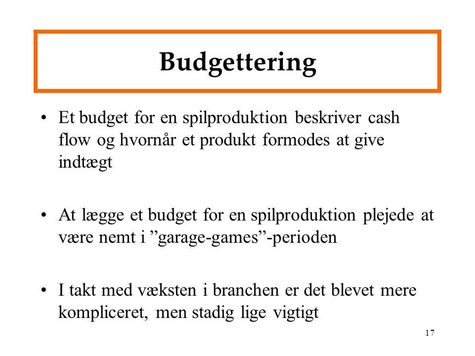 Budgettering Et budget for en spilproduktion beskriver cash flow og hvornår et produkt formodes at give indtægt.