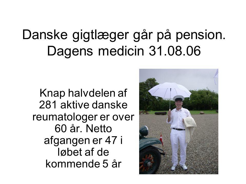 Danske gigtlæger går på pension. Dagens medicin 31.08.06