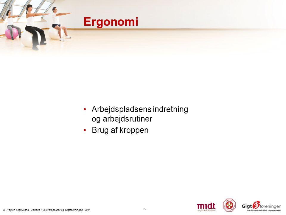 Ergonomi Arbejdspladsens indretning og arbejdsrutiner Brug af kroppen