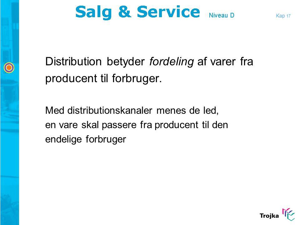 Distribution betyder fordeling af varer fra producent til forbruger.