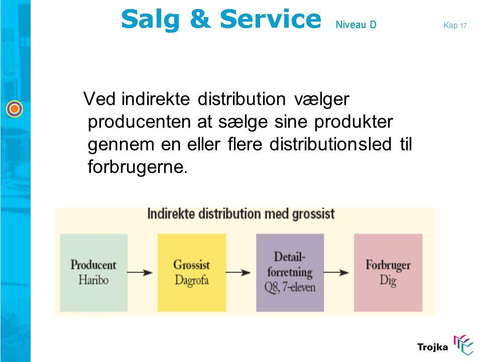 Kap 17 Ved indirekte distribution vælger producenten at sælge sine produkter gennem en eller flere distributionsled til forbrugerne.