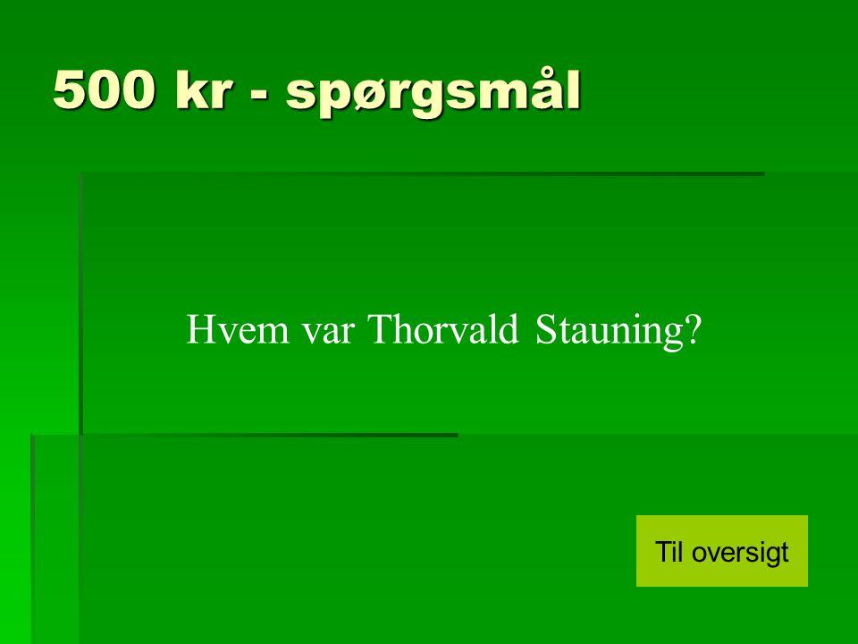 500 kr - spørgsmål Hvem var Thorvald Stauning Til oversigt
